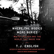 Where the Bodies Were Buried: Whitey Bulger and the World That Made Him (       UNABRIDGED) by T. J. English Narrated by Mike Chamberlain