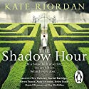 The Shadow Hour Hörbuch von Kate Riordan Gesprochen von: Andy Secombe, Daniel Weyman, Eve Webster, Helen Fraser, Rachel Bavidge, Roy McMillan, Steven France