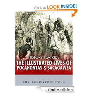 History for Kids: The Illustrated Lives of Pocahontas and Sacagawea Charles River Editors