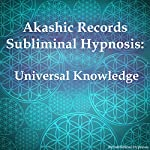 Akashic Records Subliminal Hypnosis: Universal Knowledge | Subliminal Hypnosis
