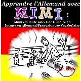 Apprendre l'Allemand avec Mimi: Mimi est toute sale. Une Histoire en Images en Allemand/Français avec Vocabulaire...