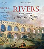 Rivers and the Power of Ancient Rome (Studies in the History of Greece and Rome) (0807834807) by Campbell, Brian