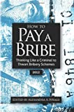 How to Pay a Bribe:  Thinking Like a Criminal to Thwart Bribery Schemes