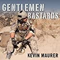 Gentlemen Bastards: On the Ground in Afghanistan with America's Elite Special Forces (       UNABRIDGED) by Kevin Maurer Narrated by Mike Chamberlain