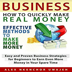 Business: How to Quickly Make Real Money Audiobook