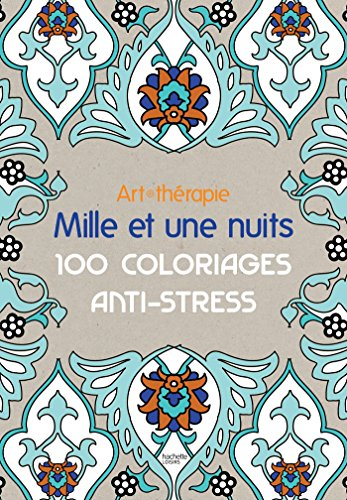 Art - therapie: Mille et une nuits: 100 coloriages anti - stress (French Edition)