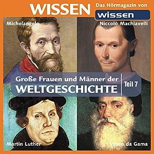 Große Frauen und Männer der Weltgeschichte - Teil 7 Hörbuch