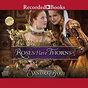 Roses Have Thorns: A Novel of Elizabeth I | [Sandra Byrd]