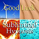 Good Luck Subliminal Affirmations: Be Lucky, Solfeggio Tones, Binaural Beat, Self Help Meditation Speech by Subliminal Hypnosis Narrated by Joel Thielke