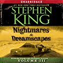 Nightmares & Dreamscapes, Volume III Audiobook by Stephen King Narrated by Stephen King, Gary Sinise, Joe Morton, Joe Mantegna