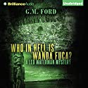 Who in Hell Is Wanda Fuca?: A Leo Waterman Mystery, Book 1 Audiobook by G. M. Ford Narrated by Patrick Lawlor