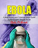 Ebola: A Brief History And Common Sense Guide To Protect and Prepare for an Ebola Outbreak
