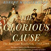 The Glorious Cause: The American Revolution: 1763-1789 | [Robert Middlekauff]