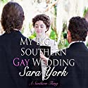 My Big Fat Southern Gay Wedding: A Southern Thing: Volume 3 (       UNABRIDGED) by Sara York Narrated by Jason Frazier