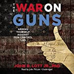 The War on Guns: Arming Yourself Against Gun Control Lies | John R. Lott Jr. PhD