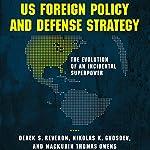US Foreign Policy and Defense Strategy: The Evolution of an Incidental Superpower | Derek Reveron,Nikolas Gvosdev,Mackubin Thomas Owens