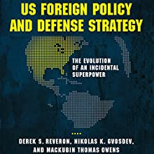 US Foreign Policy and Defense Strategy: The Evolution of an Incidental Superpower (       UNABRIDGED) by Derek Reveron, Nikolas Gvosdev, Mackubin Thomas Owens Narrated by Douglas R. Pratt