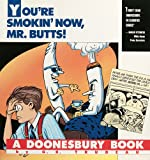 You're Smokin' Now, Mr. Butts!: A Doonesbury Book (Doonesbury Books (Andrews & McMeel)) (0836218140) by G. B. Trudeau