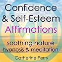 Confidence & Self-Esteem Affirmations: Change Your Life with Soothing Nature Hypnosis & Meditation Speech by Joel Thielke Narrated by Catherine Perry