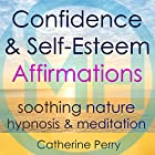 Confidence & Self-Esteem Affirmations: Change Your Life with Soothing Nature Hypnosis & Meditation Rede von Joel Thielke Gesprochen von: Catherine Perry