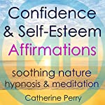 Confidence & Self-Esteem Affirmations: Change Your Life with Soothing Nature Hypnosis & Meditation | Joel Thielke