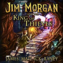 Jim Morgan and the King of Thieves Audiobook by James Matlack Raney Narrated by Patrick Conn
