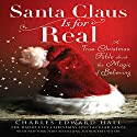 Santa Claus Is for Real: A True Christmas Fable About the Magic of Believing (       UNABRIDGED) by Charles Edward Hall Narrated by Charles Edward Hall