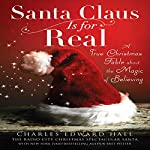 Santa Claus Is for Real: A True Christmas Fable About the Magic of Believing | Charles Edward Hall