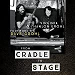 From Cradle to Stage: Stories from the Mothers Who Rocked and Raised Rock Stars | Virginia Hanlon Grohl