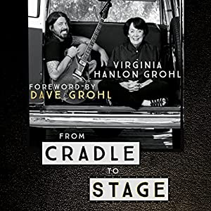 From Cradle to Stage: Stories from the Mothers Who Rocked and Raised Rock Stars Hörbuch von Virginia Hanlon Grohl Gesprochen von: Virginia Hanlon Grohl, Dave Grohl