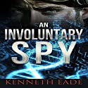 An Involuntary Spy: A GMO Thriller (       UNABRIDGED) by Kenneth Eade Narrated by Patrick R. Golden