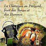 echange, troc Chantal Leroyer - La Châtaîgne en Périgord, fruit des Temps et des Hommes