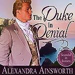 The Duke in Denial: Scandal in Sussex, Book 1 | Alexandra Ainsworth