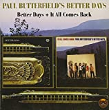 Better Days & It All Comes Back - Paul ButterfieldS Better Days