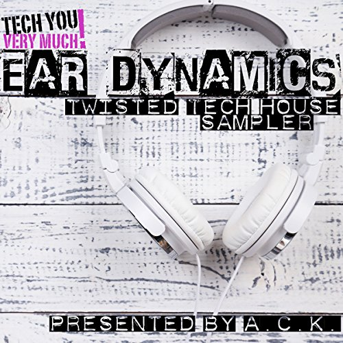 Ear Dynamics (Twisted Tech House Sampler)[Presented By A.C.K.]