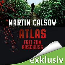 Frei zum Abschuss (Atlas 2) Hörbuch von Martin Calsow Gesprochen von: Wolfgang Wagner