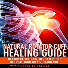 The Natural Rotator Cuff Healing Guide: Heal Your Cuff, Rid the Pain All on Your Own with Natural Exercises (       UNABRIDGED) by Steven Kaiser Narrated by Gwen Trussler