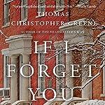 If I Forget You: A Novel | Thomas Christopher Greene