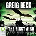 The First Bird, Episode 1 (       UNABRIDGED) by Greig Beck Narrated by Sean Mangan