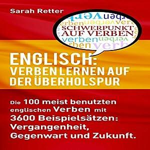 ENGLISCH: VERBEN LERNEN AUF DER ÜBERHOLSPUR: Die 100 meist benutzten englischen Verben mit 3600 Beispielsätzen: Vergangenheit, Gegenwart und Zukunft. Hörbuch