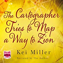 The Cartographer Tries to Map a Way to Zion (       UNABRIDGED) by Kei Miller Narrated by Kei Miller