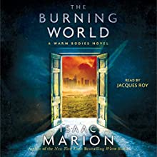 The Burning World: Warm Bodies, Book 2 Audiobook by Isaac Marion Narrated by Jacques Roy