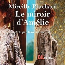 Le miroir d'Amélie | Livre audio Auteur(s) : Mireille Pluchard Narrateur(s) : Jean Barrier