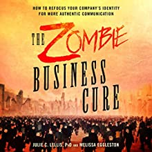 The Zombie Business Cure: How to Refocus Your Company's Identity for More Authentic Communication Audiobook by Julie Lellis, Melissa Eggleston Narrated by Nicol Zanzarella