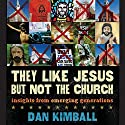 They Like Jesus but Not the Church: Insights from Emerging Generations Audiobook by Dan Kimball Narrated by Patrick Lawlor