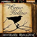 Crow Hollow (       UNABRIDGED) by Michael Wallace Narrated by Rosemary Benson