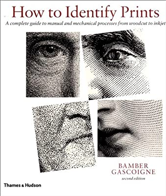 How to Identify Prints: A Complete Guide to Manual and Mechanical Processes from Woodcut to Inkjet