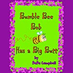 Bumble Bee Bob Has a Big Butt: Volume 1 |  Papa Campbell
