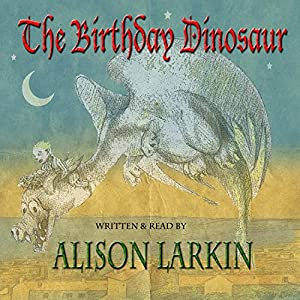 The Birthday Dinosaur | [Alison Larkin]