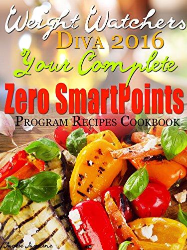 Weight Watchers Diva 2016 SmartPoints Your Complete Zero SmartPoints Program Recipes Cookbook by Jackie Jasmine